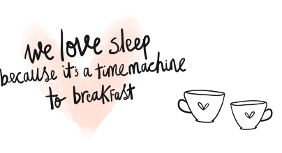 We love sleep because it's a timemachine to breakfast